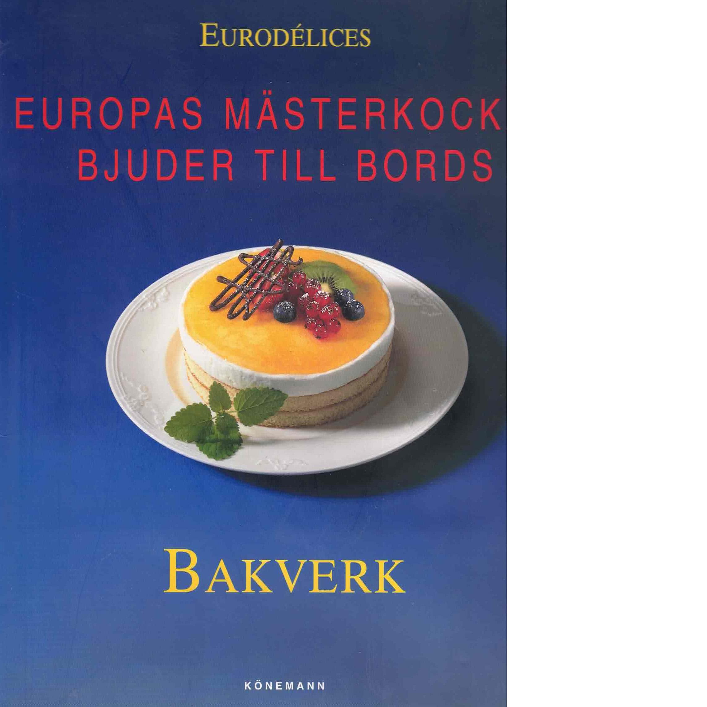 Bakverk  : Europas mästerkockar bjuder till bords - Red.