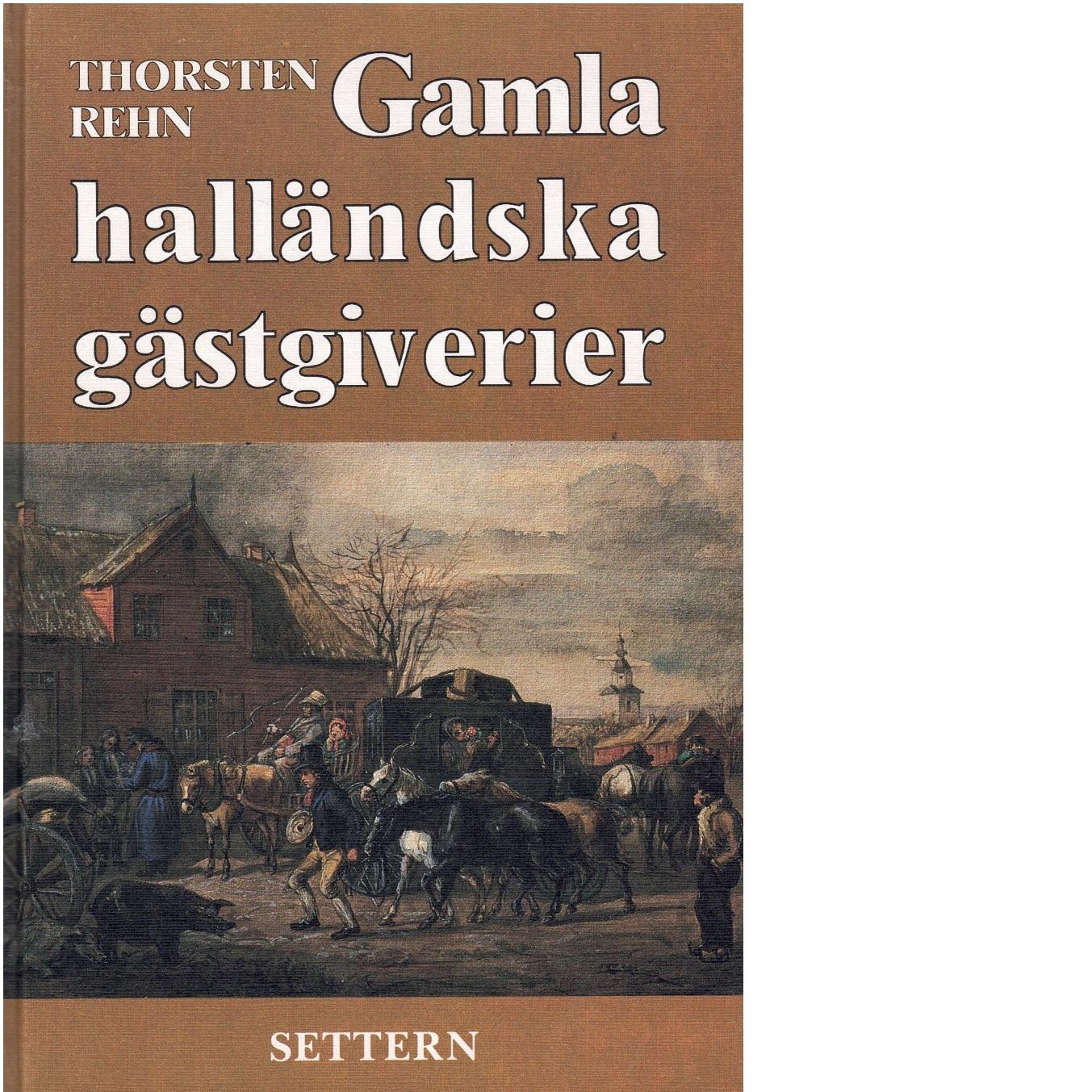 Gamla Halländska gästgiverier - Rehn, Thorsten