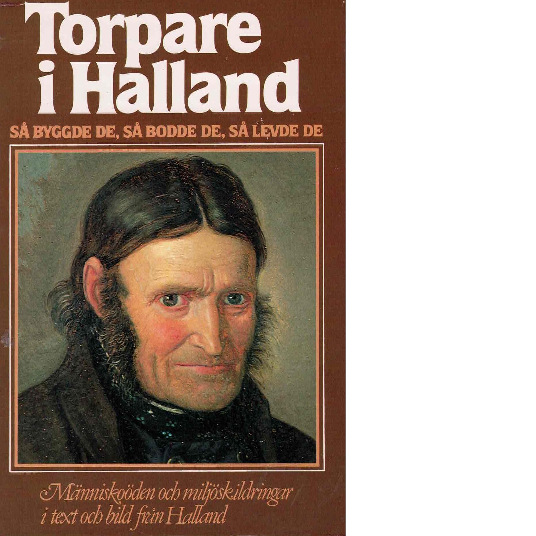 Torpare i Halland : [så byggde de, så bodde de, så levde de] : [människoöden och miljöskildringar i text och bild från Halland] - Red.