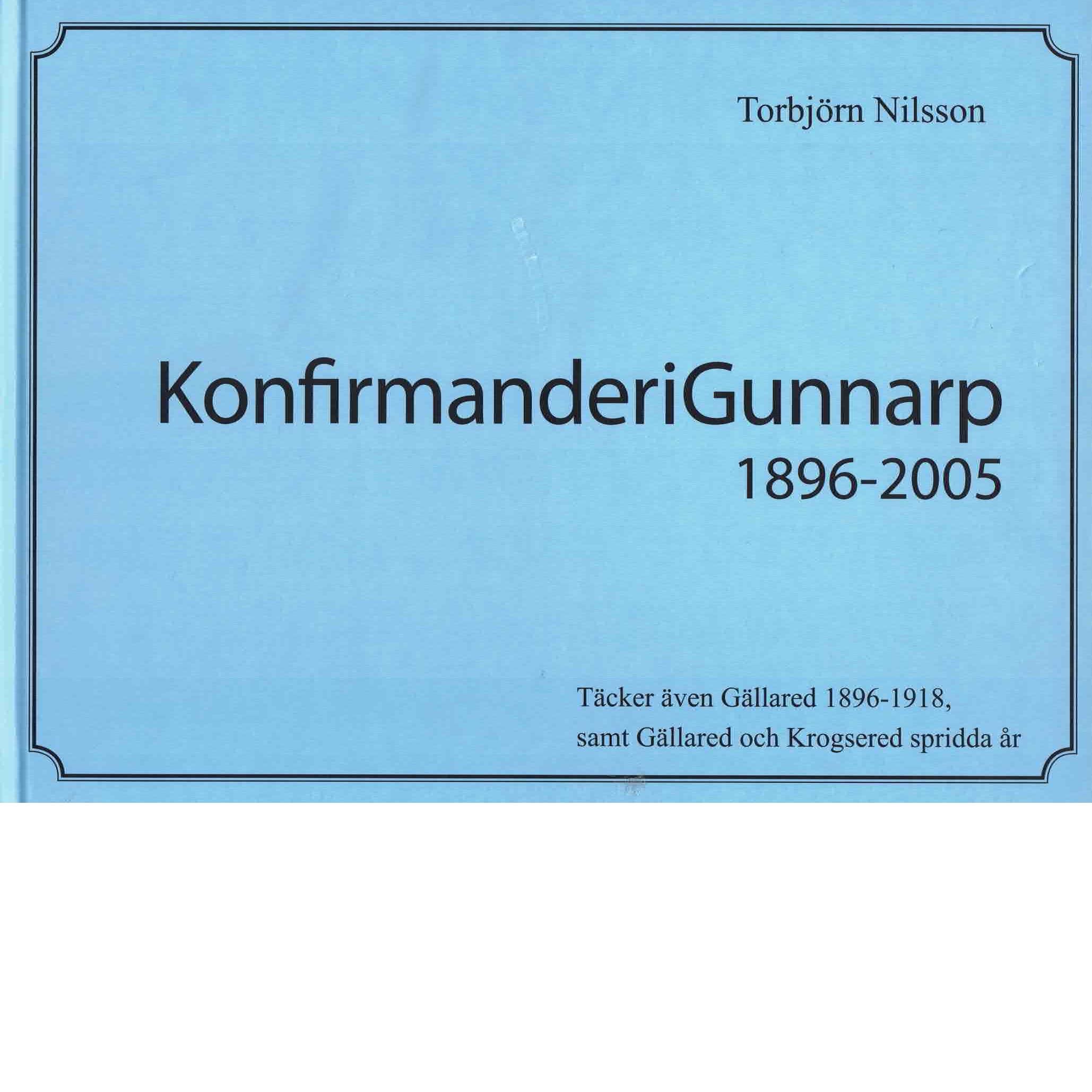Konfirmander i Gunnarp 1896-2005 : täcker även Gällared 1896-1918, samt Gällared och Krogsered spridda år - Nilsson, Torbjörn