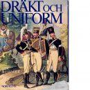 Dräkt och uniform : den svenska arméns beklädnad från 1500-talets början fram till våra dagar - Bellander, Erik
