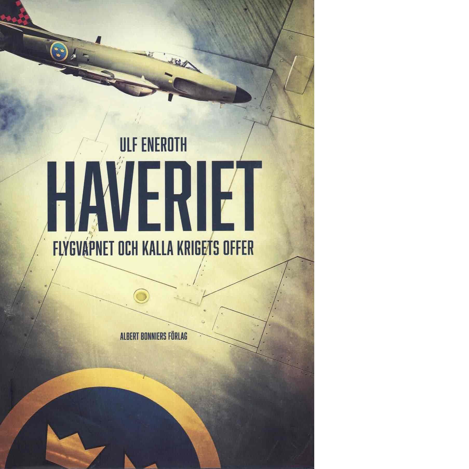 Haveriet : flygvapnet och kalla krigets offer - Eneroth, Ulf