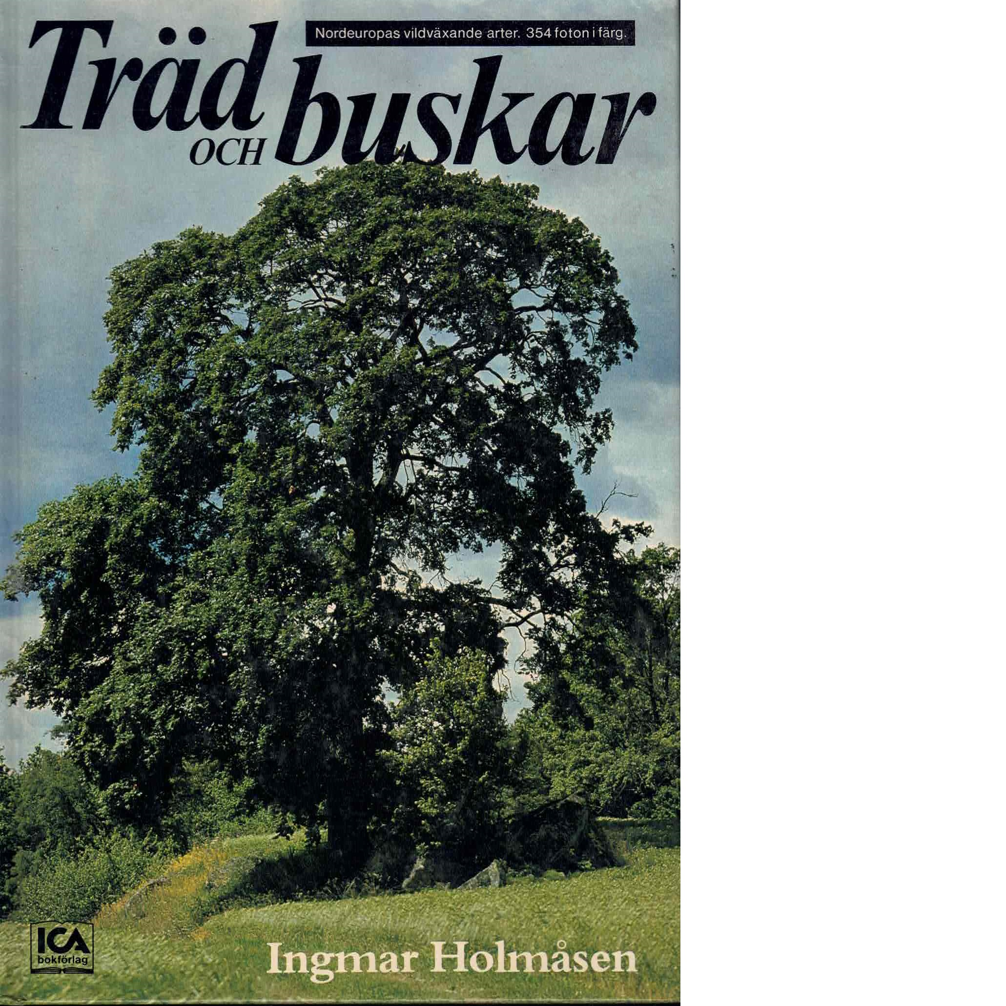 Träd och buskar : Nordeuropas vildväxande arter - Holmåsen, Ingmar
