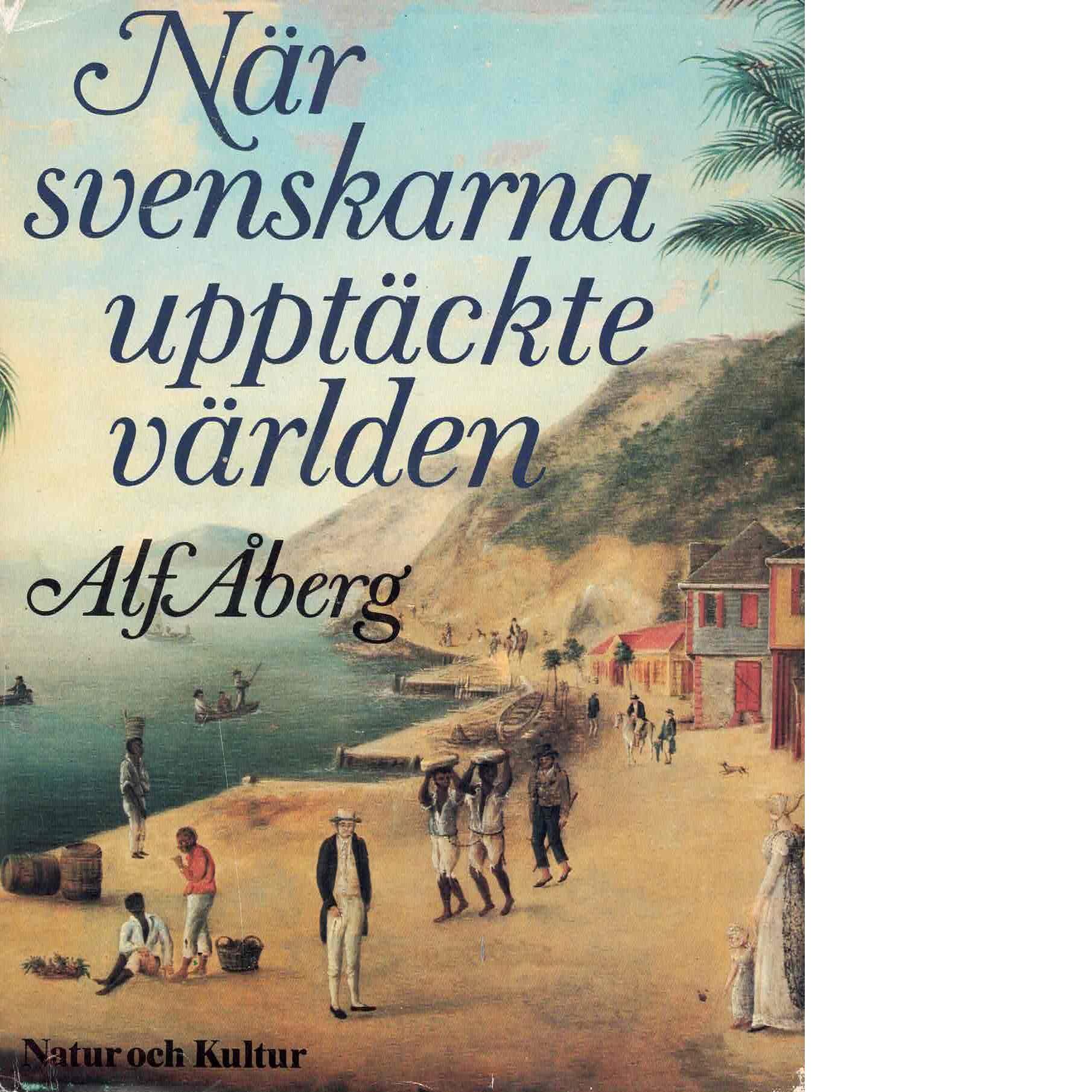 När svenskarna upptäckte världen : från vikingar till gustavianer - Åberg, Alf