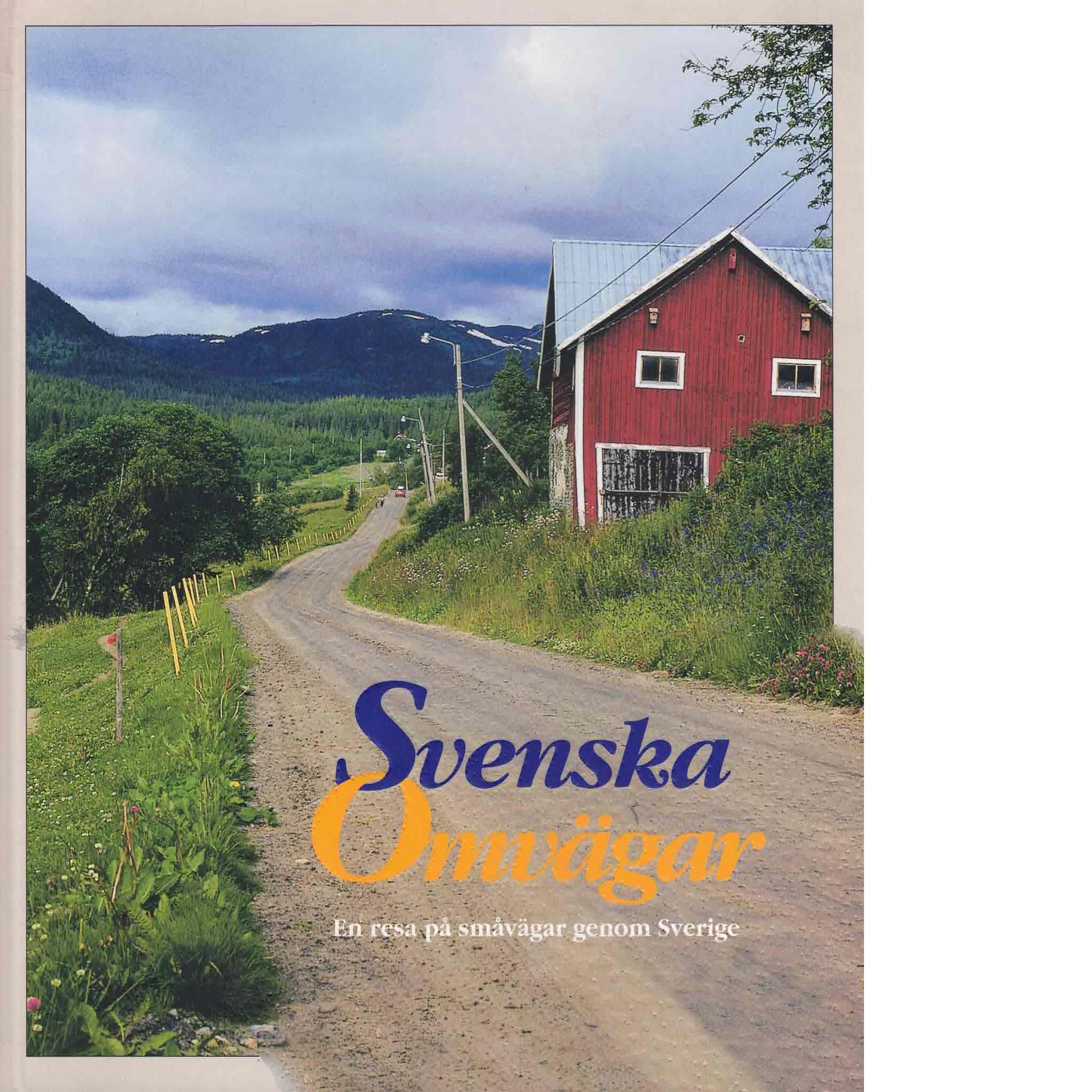 Svenska omvägar : en resa på småvägar genom Sverige - Hagberg, Annika och Hagberg, Bertil