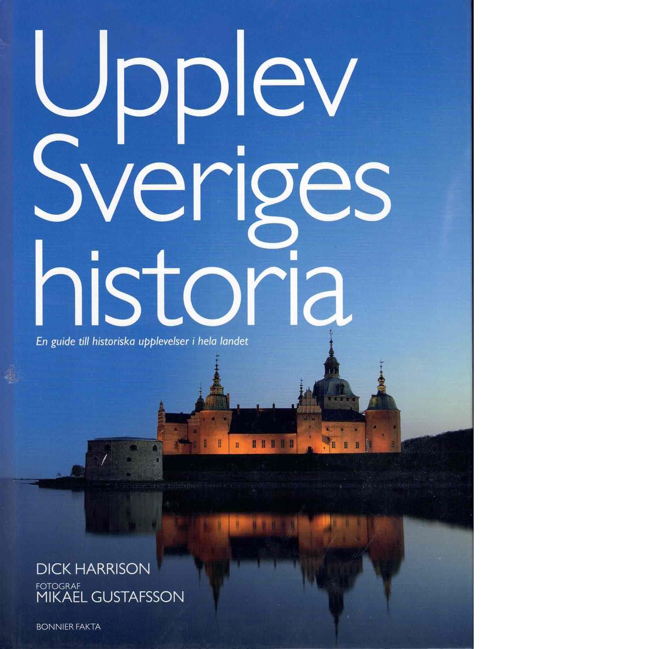 Upplev Sveriges historia : en guide till historiska upplevelser i hela landet - Harrison, Dick