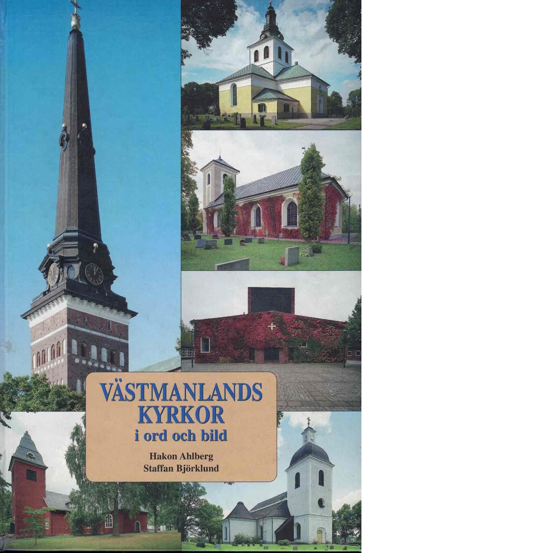 Västmanlands kyrkor i ord och bild - Ahlberg, Hakon och Björklund, Staffan