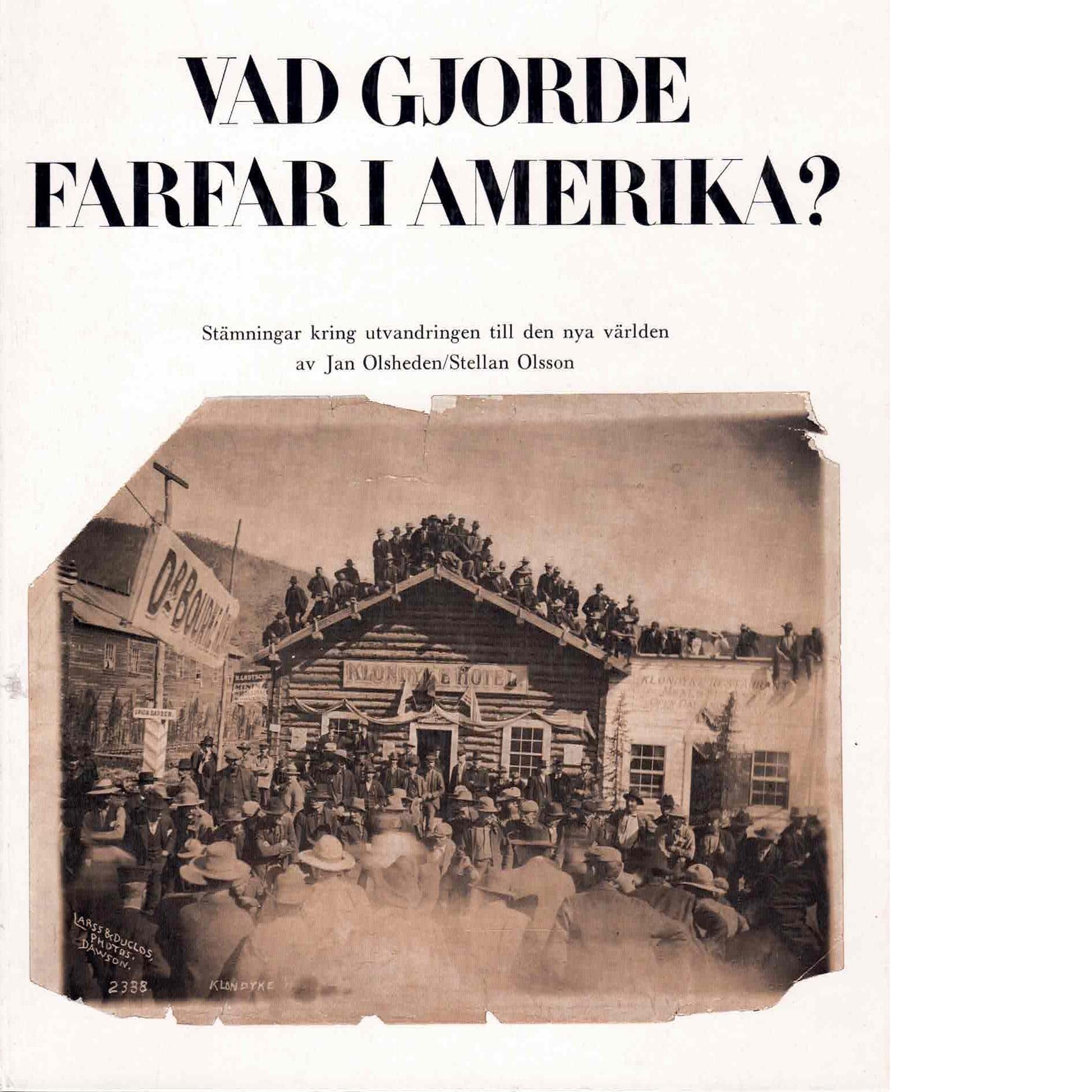 Vad gjorde farfar i Amerika? : stämningar kring utvandringen till den nya världen - Red.