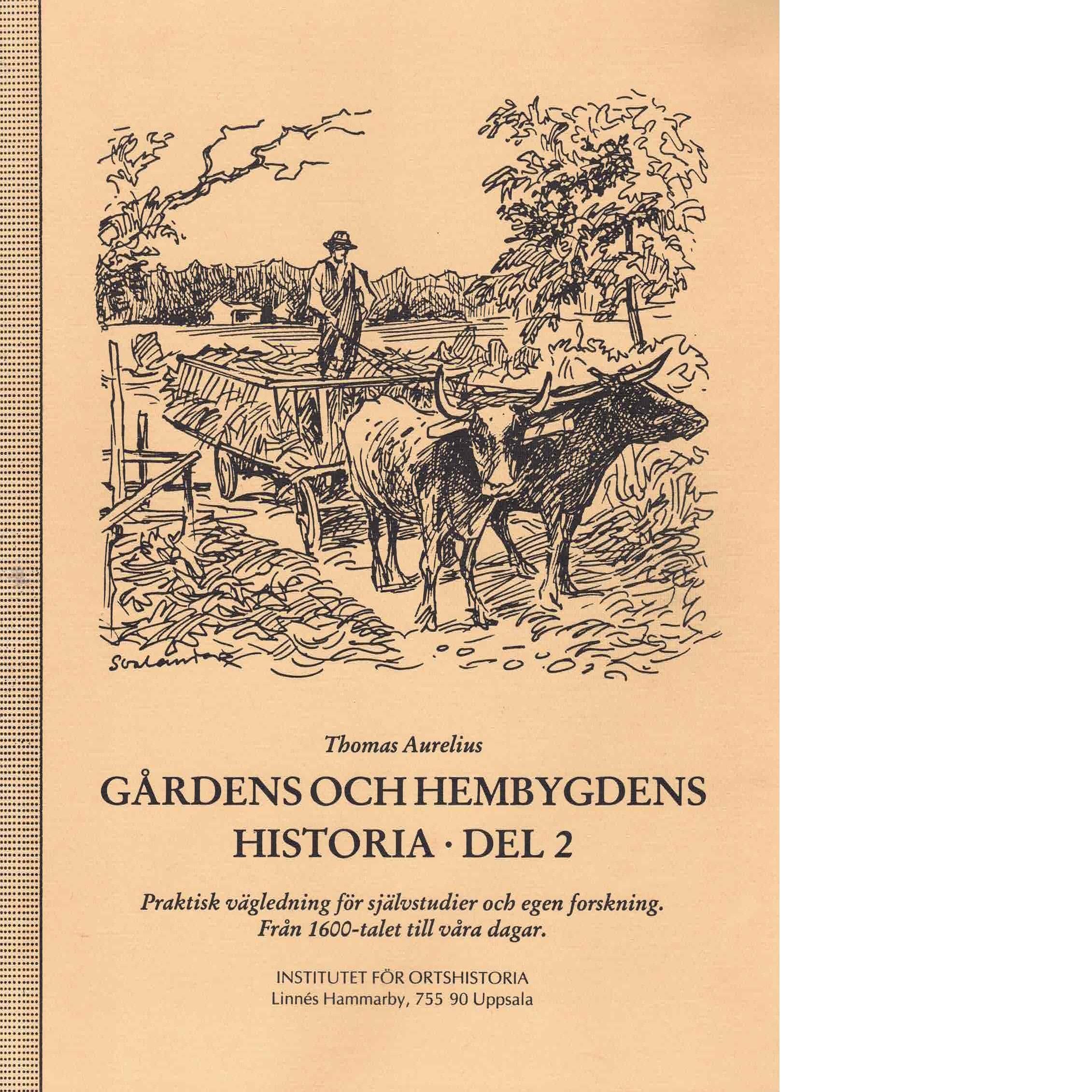 Gårdens och hembygdens historia : praktisk vägledning för självstudier och egen forskning. D. 2 Från 1600-talet till våra dagar - Aurelius, Thomas