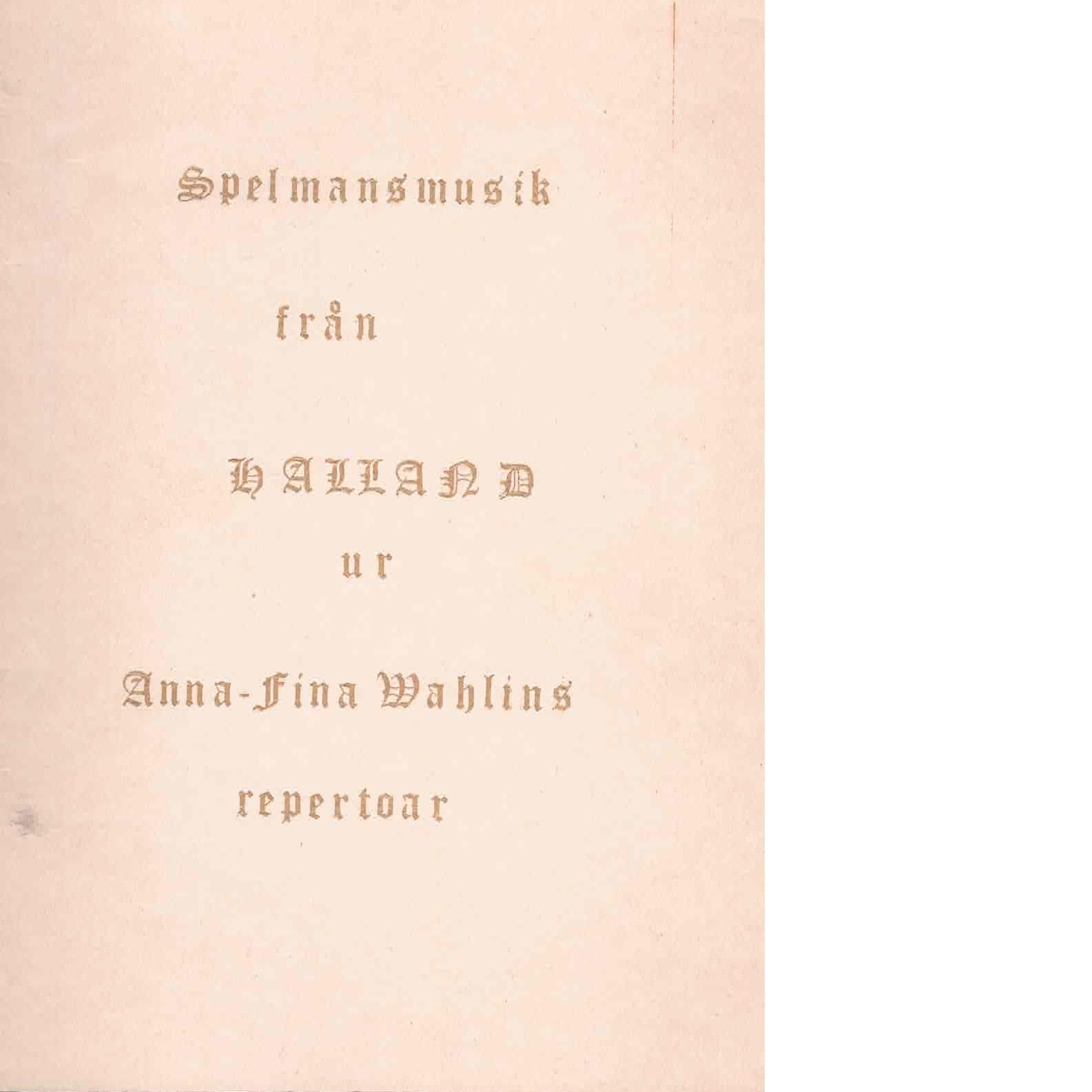 Spelmansmusik från Halland [Musiktryck] : ur Anna-Fina Wahlins repertoar - Red.