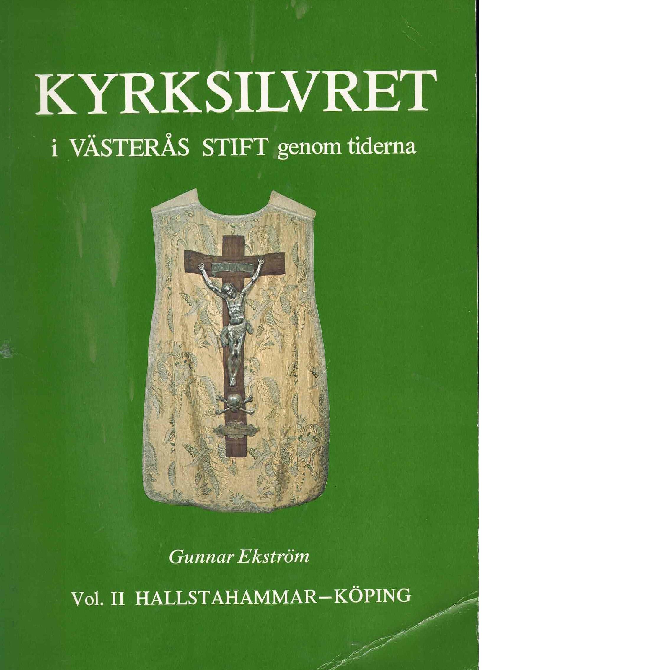 Kyrksilvret i Västerås stift genom tiderna Vol. 2 Hallstahammar-Köping - Ekström, Gunnar