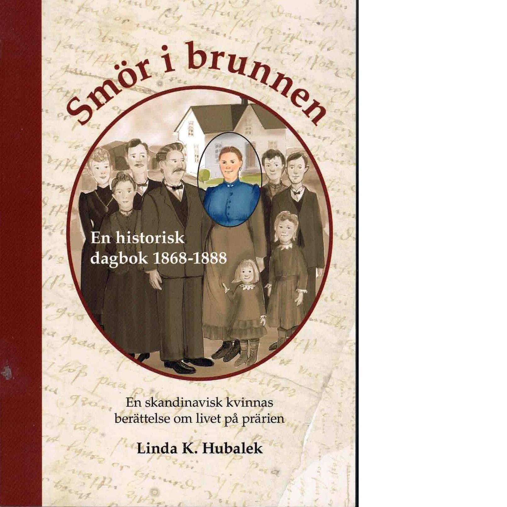 Smör i Brunnen : historisk dagbok 1868-1888 : en skandinavisk kvinnas berättelse om livet på prärien - Hubalek, Linda K.