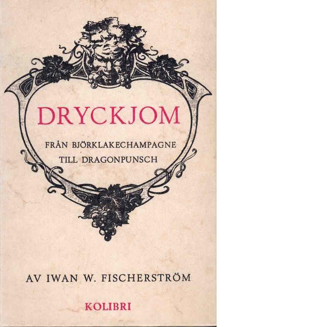 Dryckjom : från dragonpunsch och vikingamjöd till björklakechampagne - Fischerström, Iwan W,