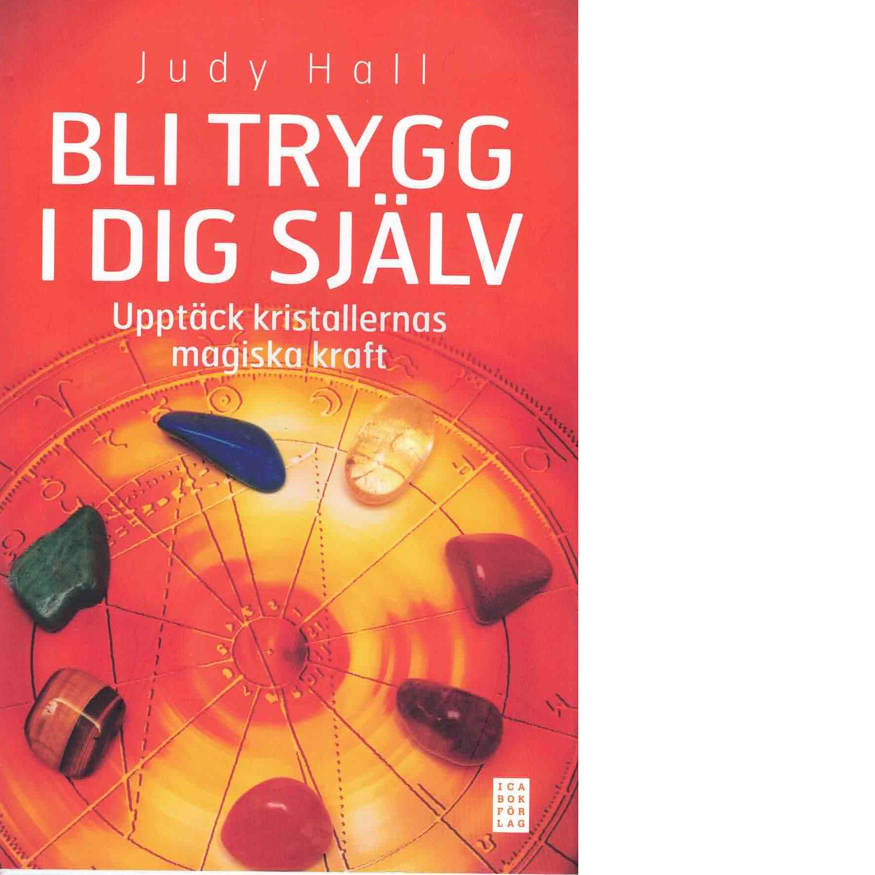 Bli trygg i dig själv : upptäck kristallernas magiska kraft - Hall, Judy