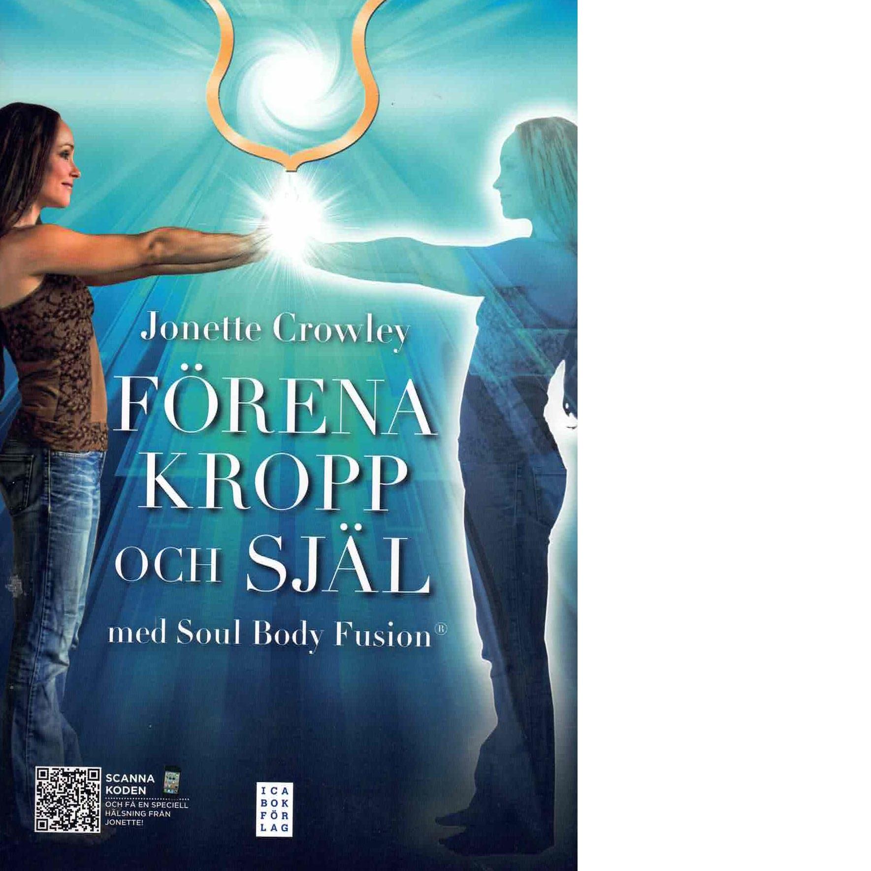 Förena kropp och själ med Soul Body Fusion - Crowley, Jonette