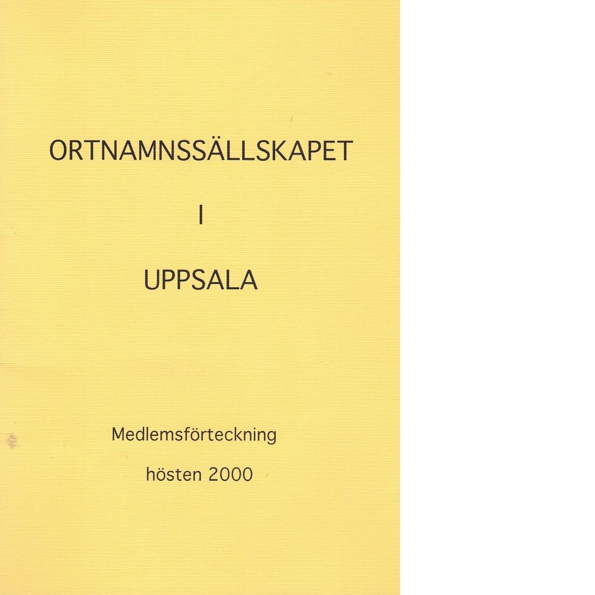 Ortnamnssällskapet i Uppsala : medlemsförteckning hösten 2000 - Red.