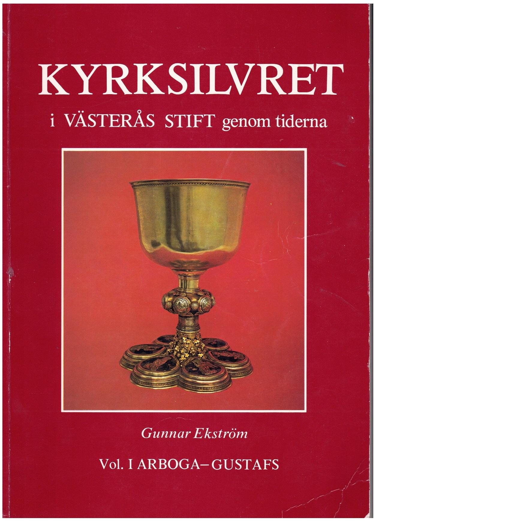 Kyrksilvret i Västerås stift genom tiderna Vol. 1 Arboga - Gustafs - Ekström, Gunnar