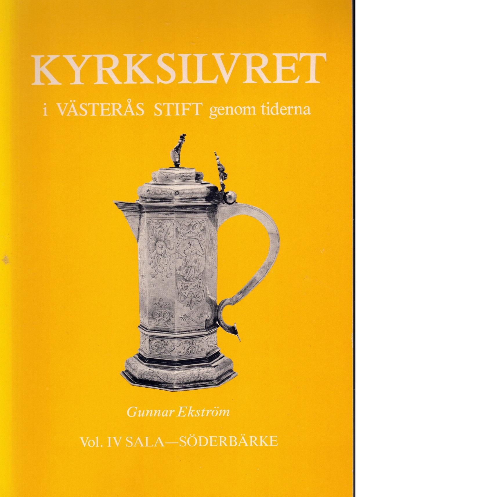 Kyrksilvret i Västerås stift genom tiderna Vol. 4  Sala - Söderbärke - Ekström, Gunnar