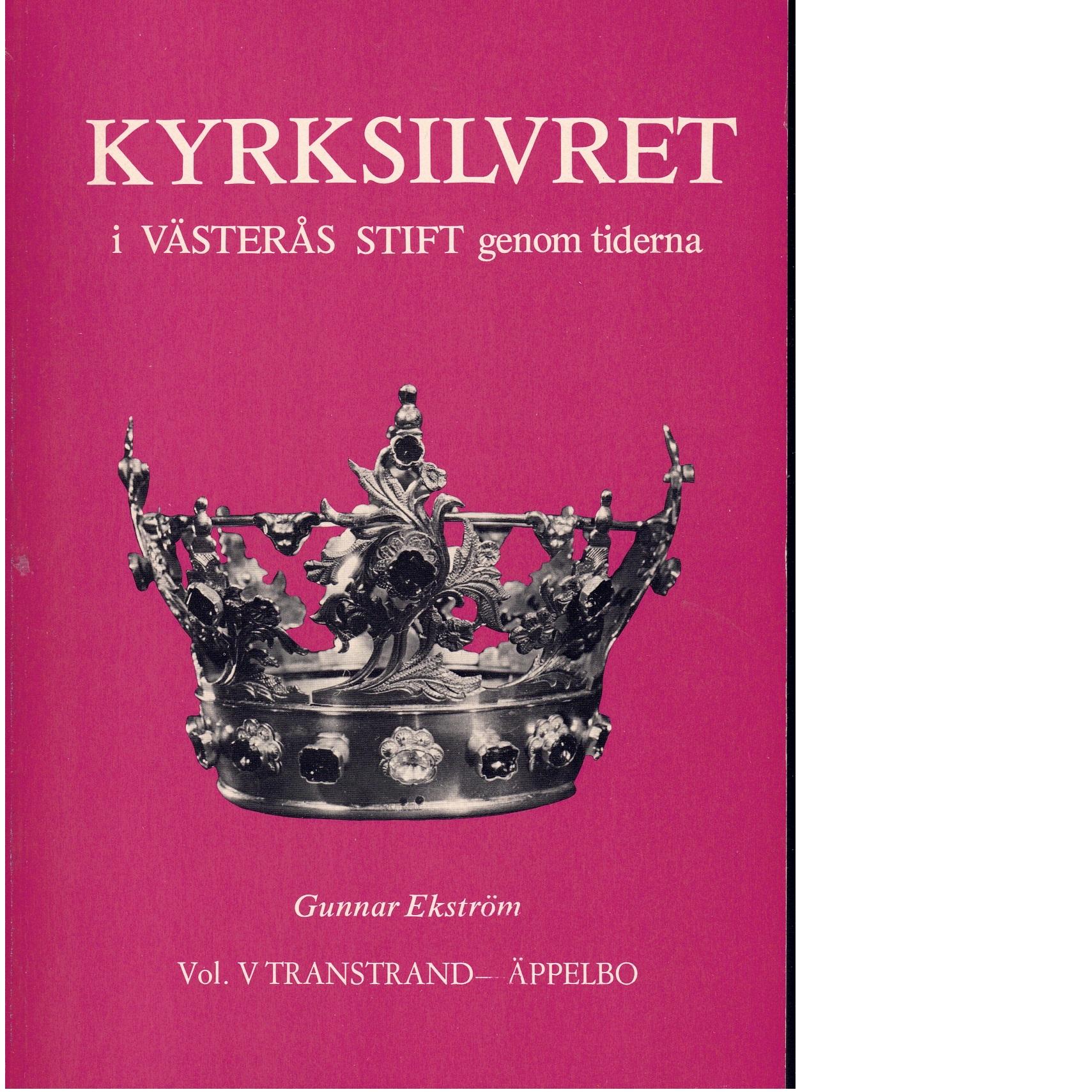 Kyrksilvret i Västerås stift genom tiderna Vol. 5 Transtrand - Äppelbo - Ekström, Gunnar