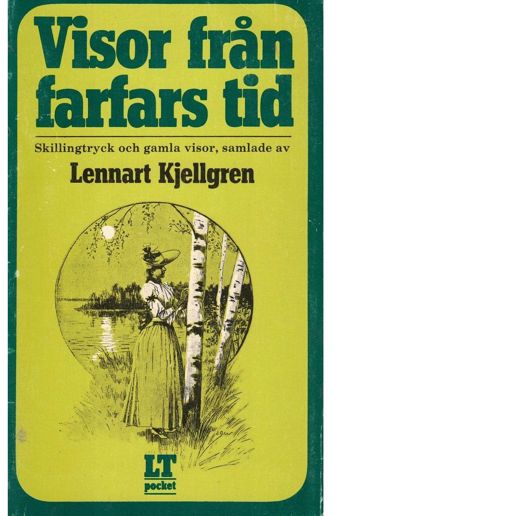 Visor från farfars tid : skillingtryck och gamla visor / saml. av Lennart Kjellgren. - Red.