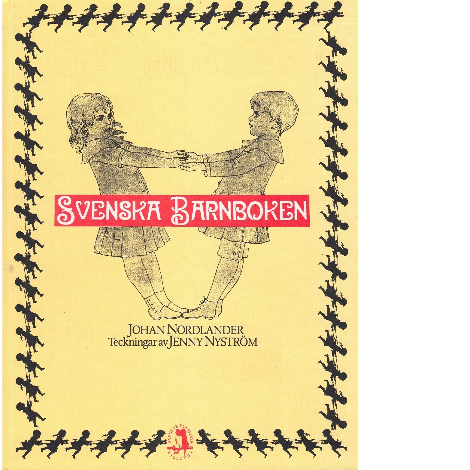 Svenska barnboken / [allmogens barntraditioner samlade av] Johan Nordlander ; teckningar av Jenny Nyström - Red.