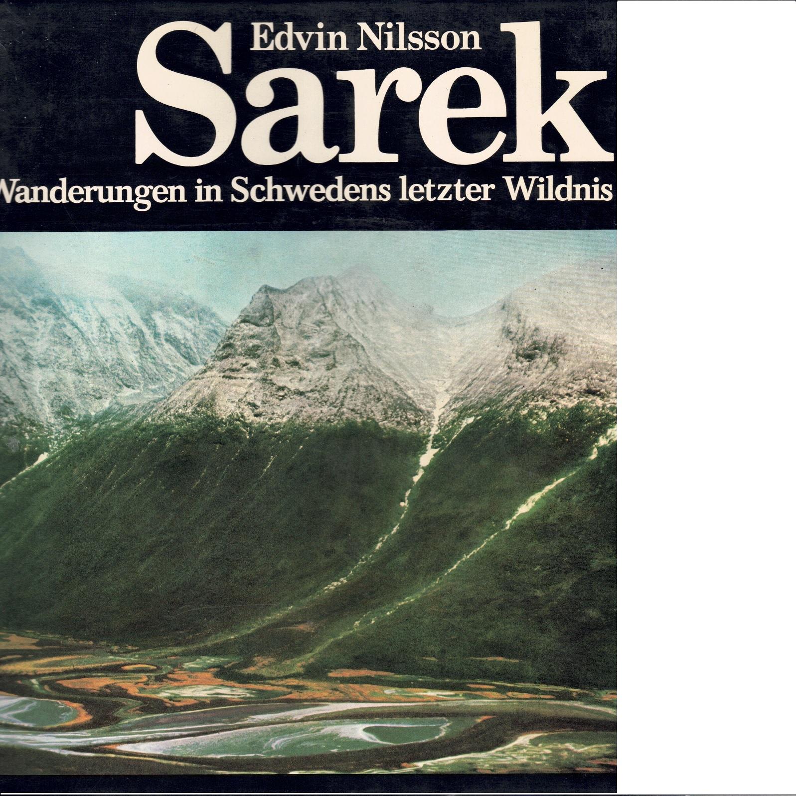 Sarek : Wanderungen in Schwedens letzter Wildnis - Nilsson, Edvin