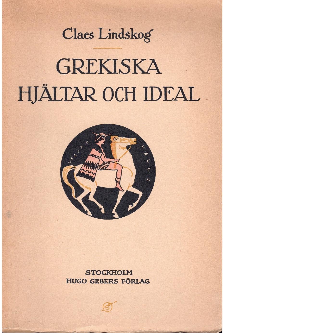 Grekiska hjältar och ideal - Lindskog, Claes