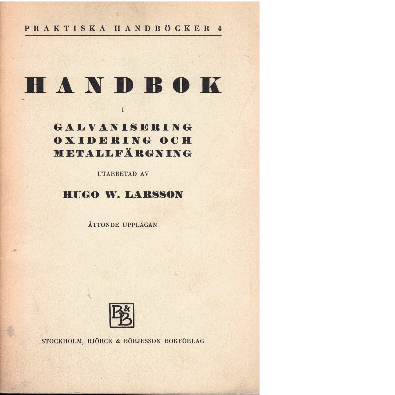 Handbok i galvanisering, oxidering och metallfärgning - Larsson, Hugo W.