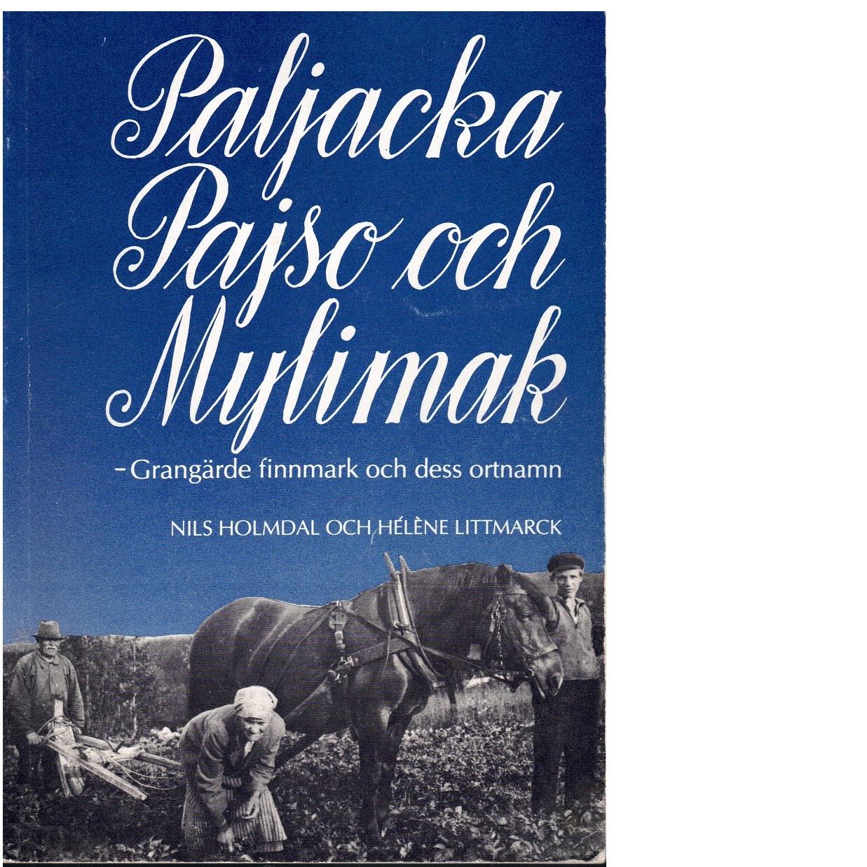 Paljacka, Pajso och Mylimak : Grangärde finnmark och dess ortnamn - Holmdal, Nils och Littmarck, Hélène,