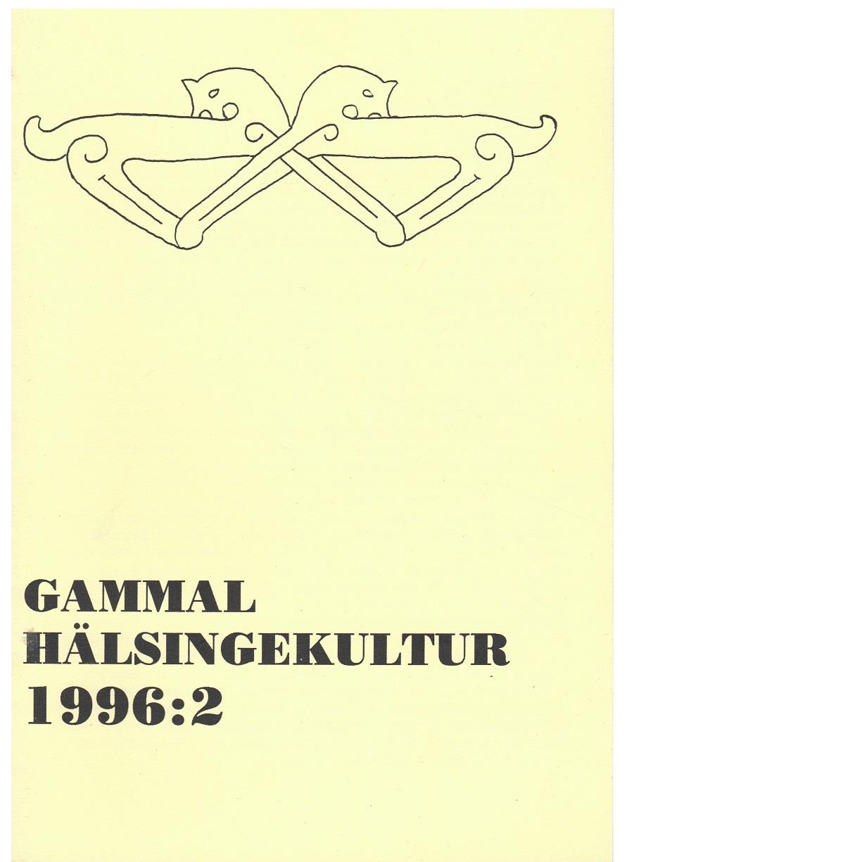 Gammal hälsingekultur : meddelanden från Hälsinglands fornminnessällskap 1996 nr 2 - Hälsinglands Fornminnessällskap