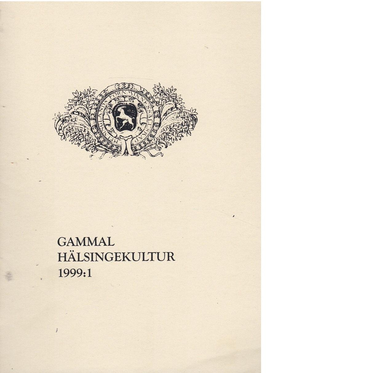 Gammal hälsingekultur : meddelanden från Hälsinglands fornminnessällskap 1999 nr 1 - Hälsinglands fornminnessällskap