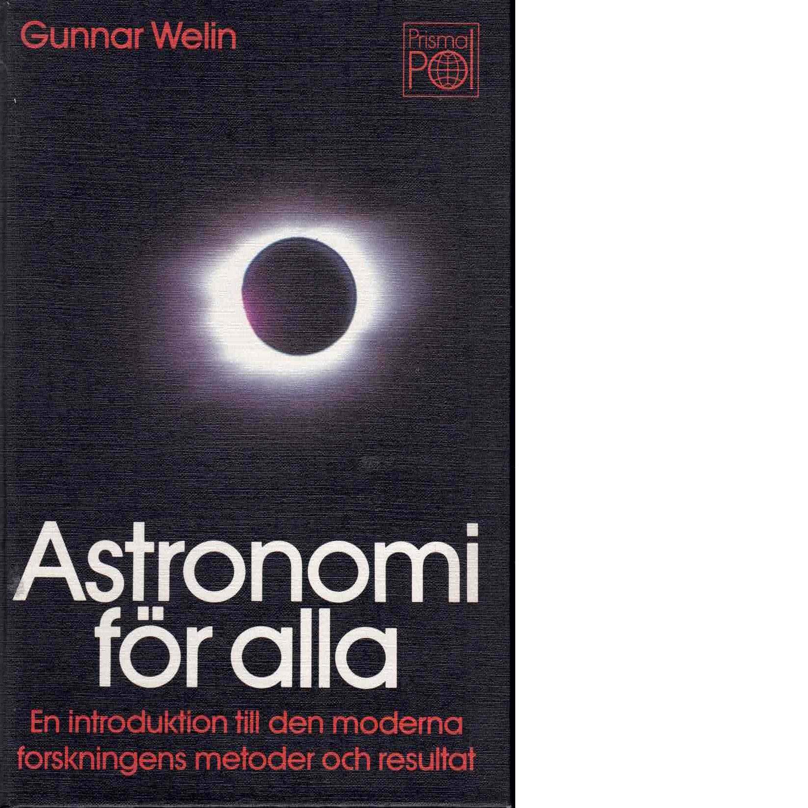 Astronomi för alla : en introduktion till den moderna forskningens metoder och resultat - Welin, Gunnar