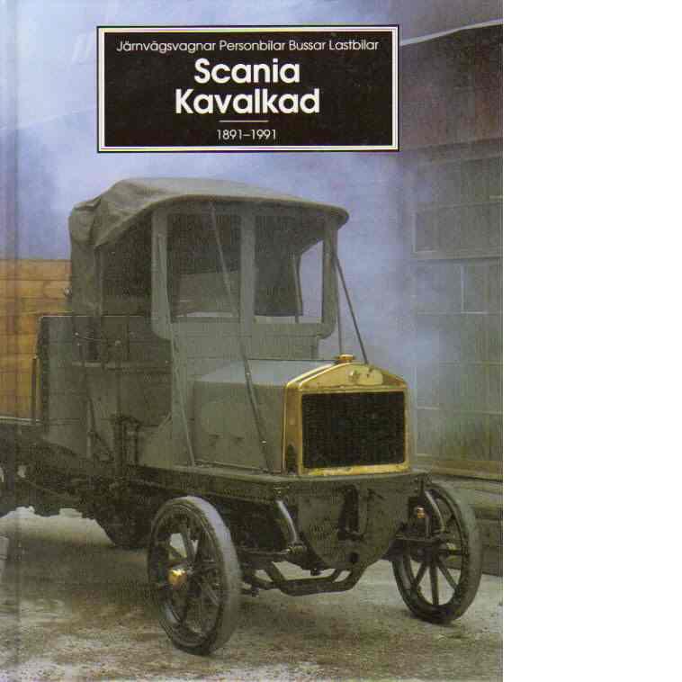 Scania kavalkad : järnvägsvagnar, personbilar, bussar, lastbilar : 1891-1991 - Blomfeldt, Jan-Olof