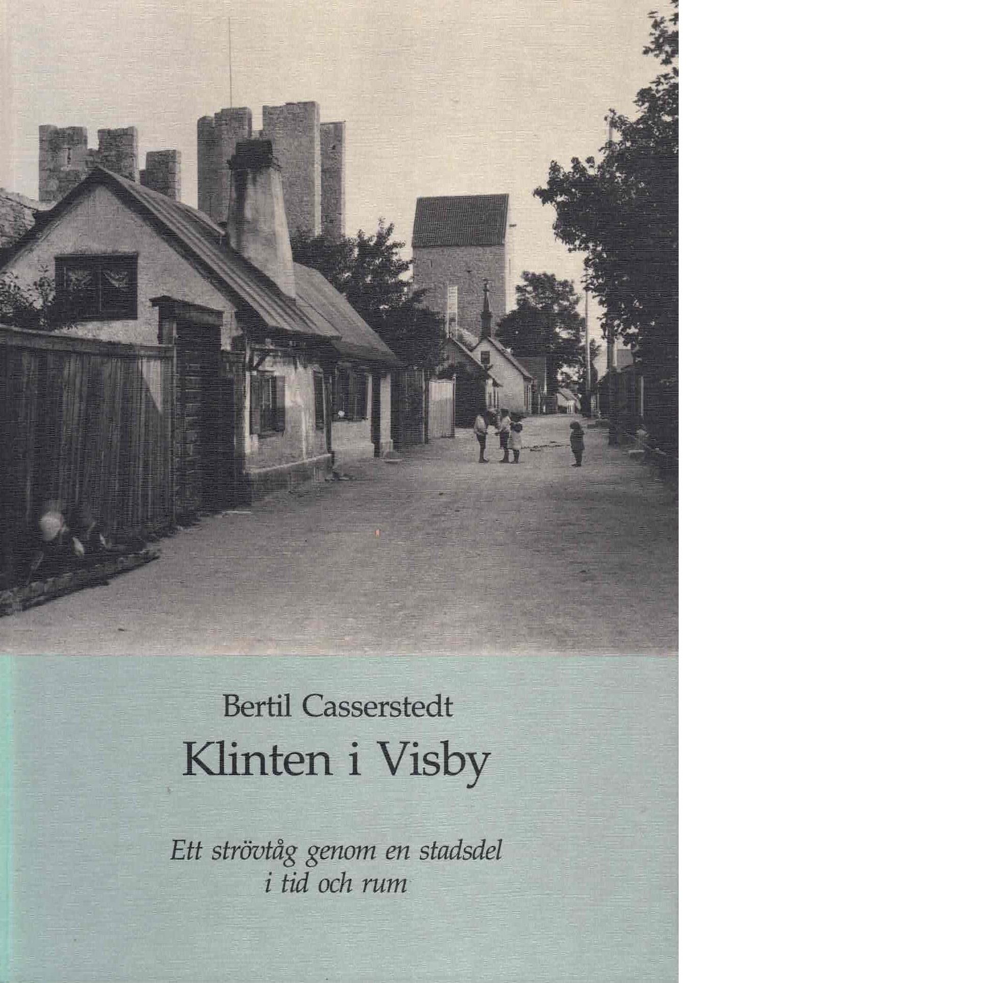 Klinten i Visby : ett strövtåg genom en stadsdel i tid och rum - Casserstedt, Bertil