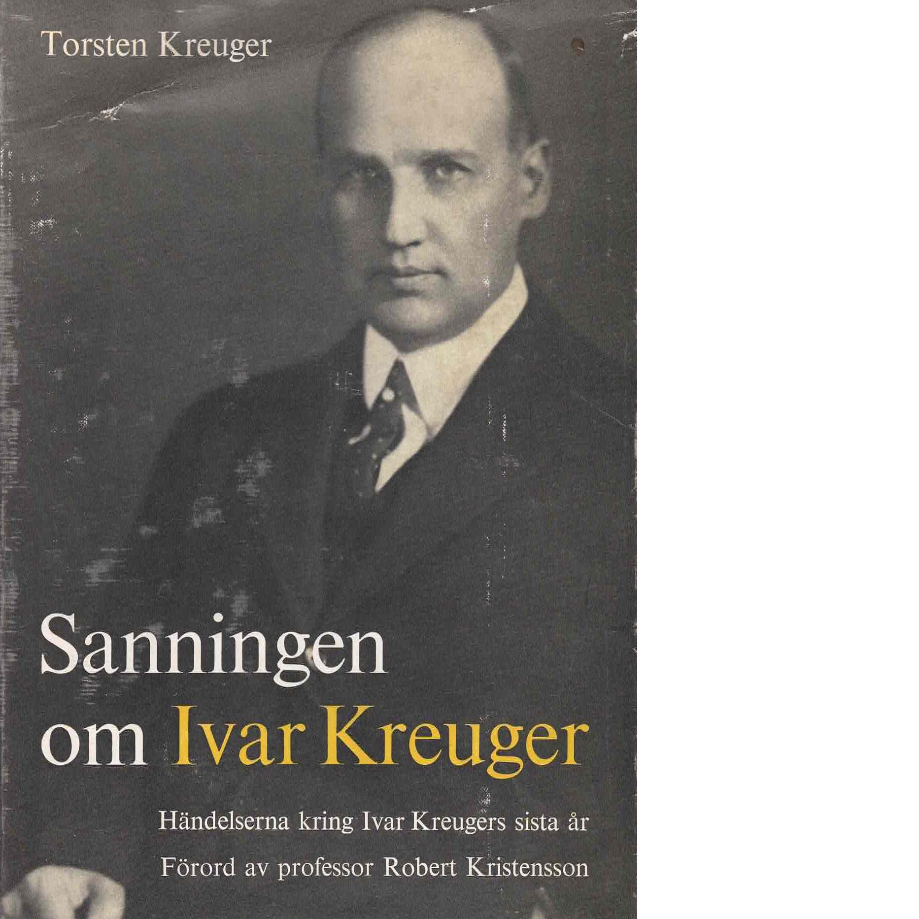 Sanningen om Ivar Kreuger : händelserna kring Ivar Kreugers sista år - Kreuger, Torsten