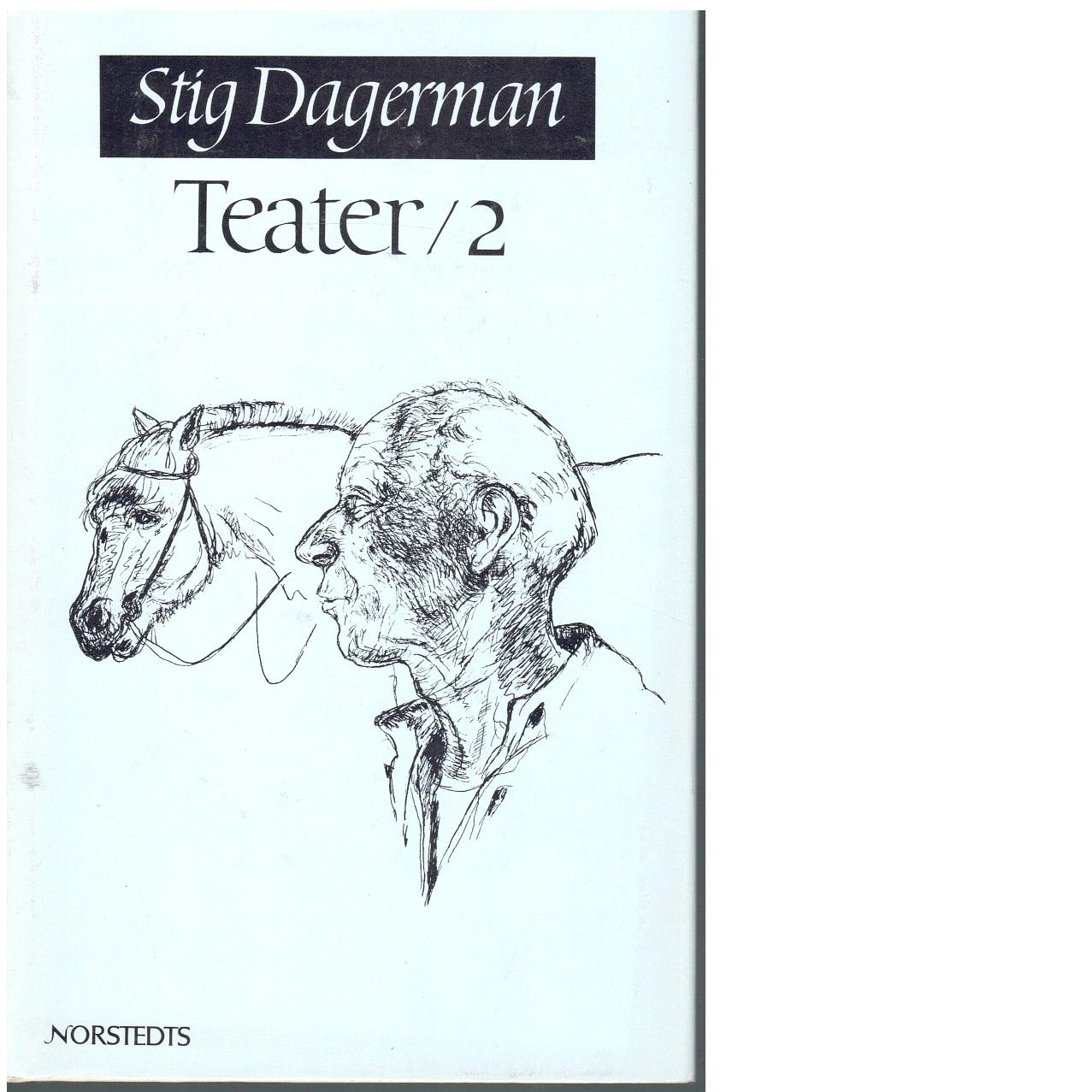 Samlade skrifter 7 Teater 2 - Dagerman, Stig