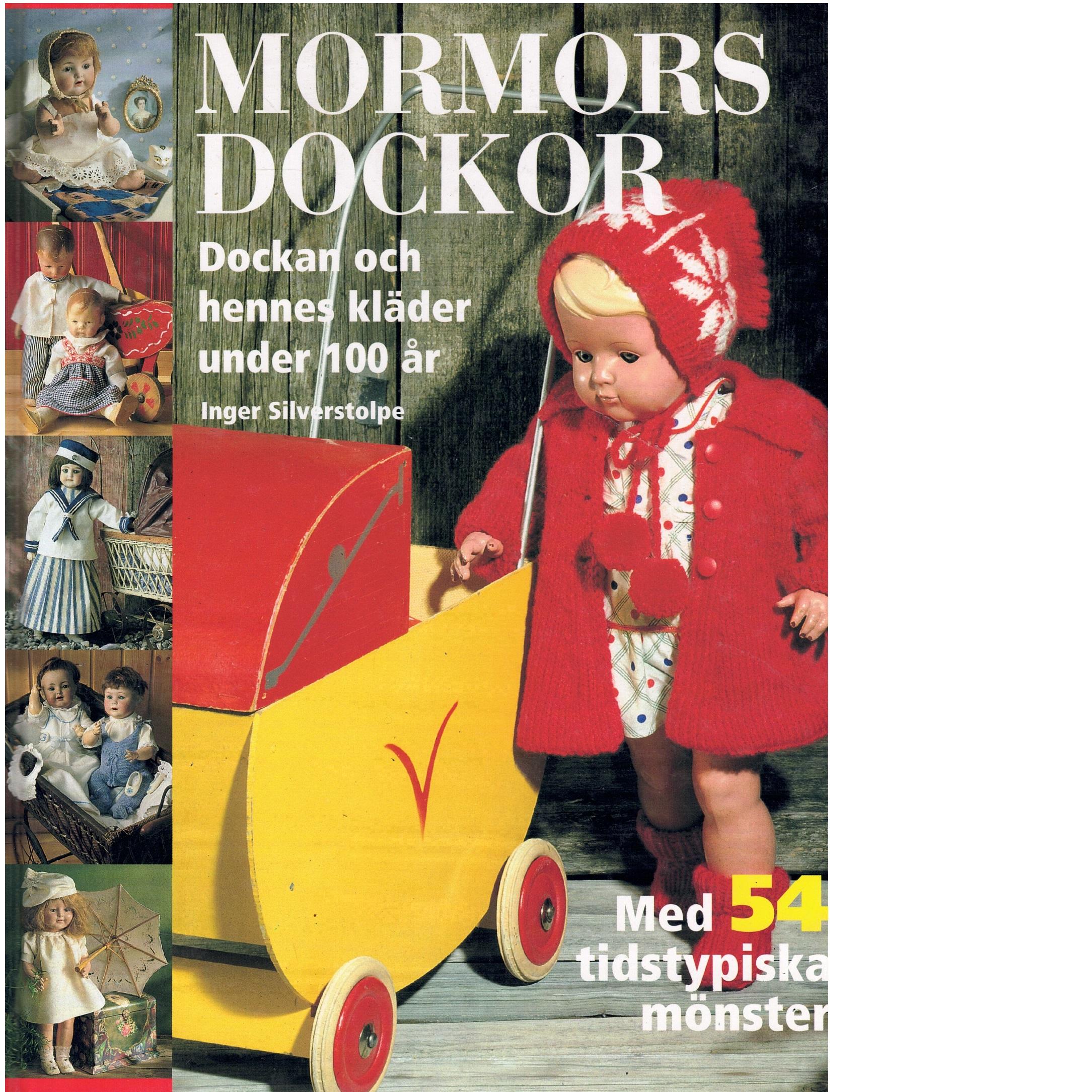 Mormors dockor : [dockan och hennes kläder under 100 år] : [med 54 tidstypiska mönster] - Silverstolpe, Inger
