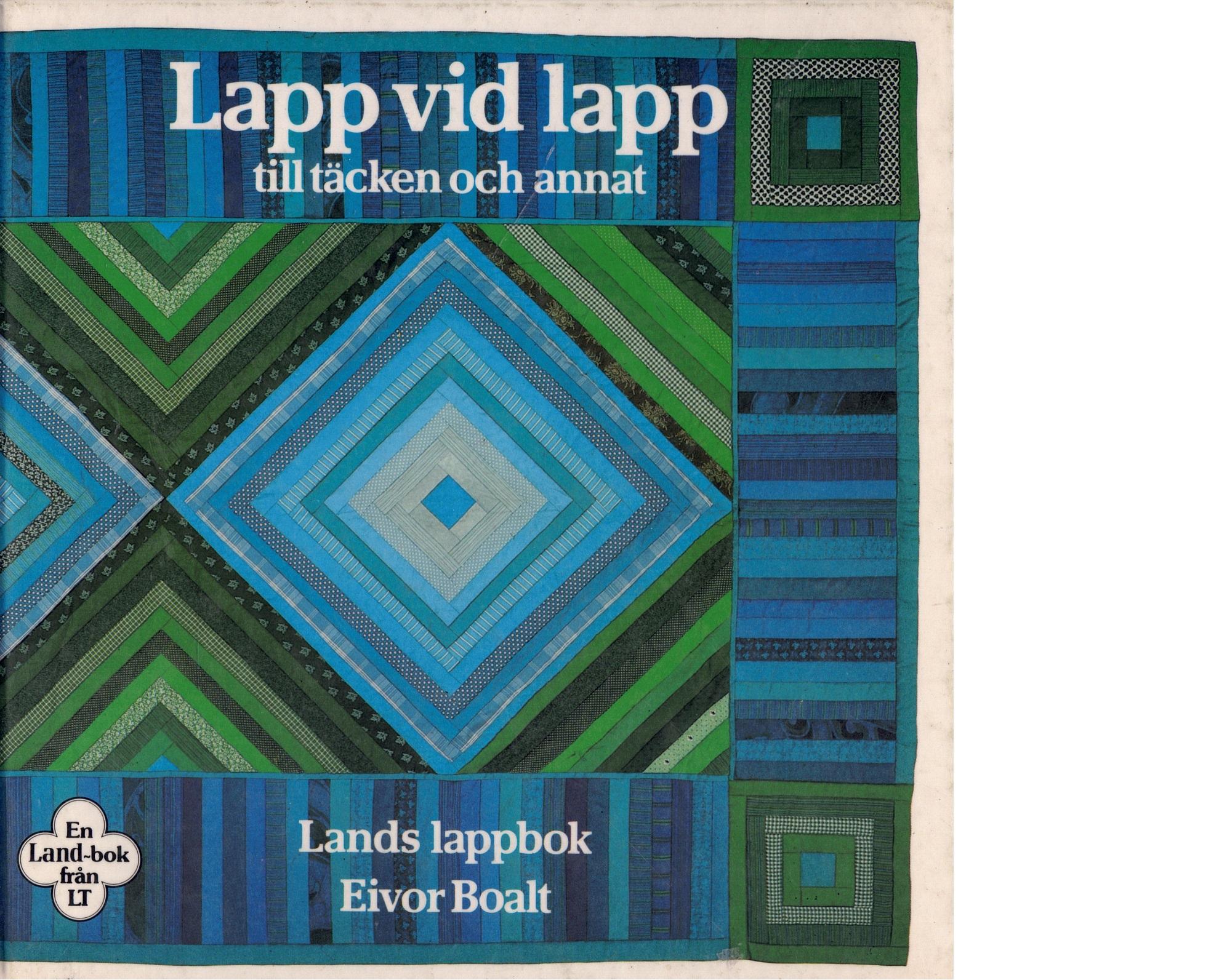 Lapp vid lapp till täcken och annat : en Land-bok - Boalt, Eivor