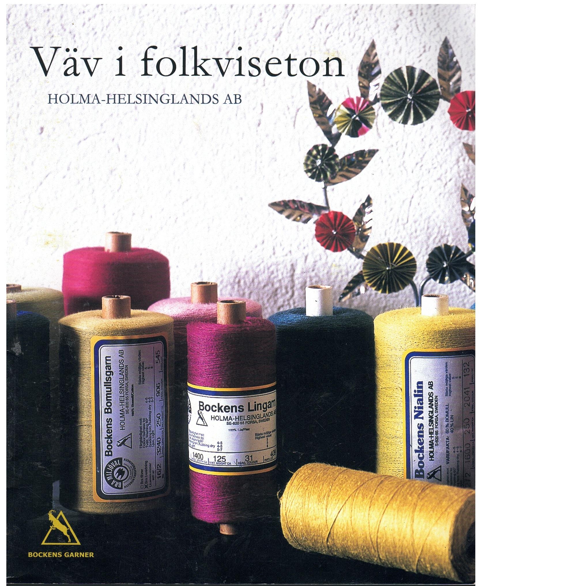 Väv i folkviseton. Holma-Helsinglands AB. (Vävnadsgarner) - Red.