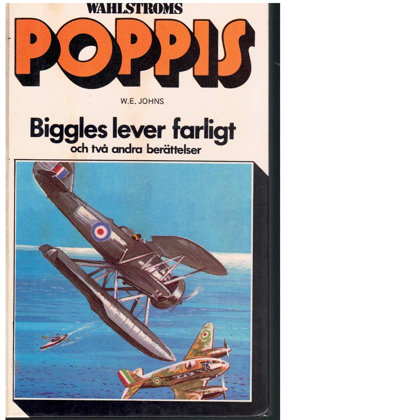 Biggles lever farligt och två andra berättelser - Johns, William Earl