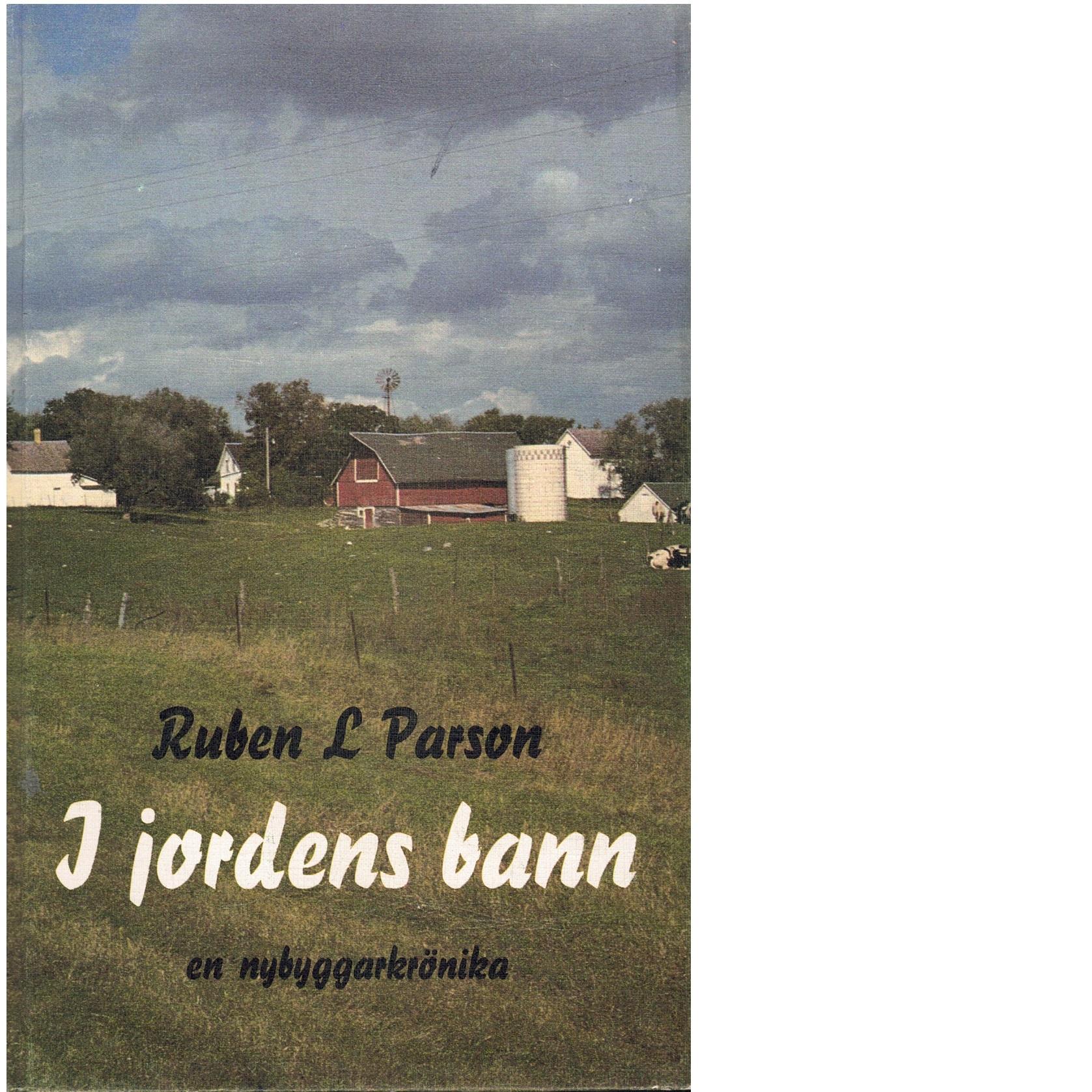 I jordens bann : en nybyggarkrönika - Parson, Ruben L.