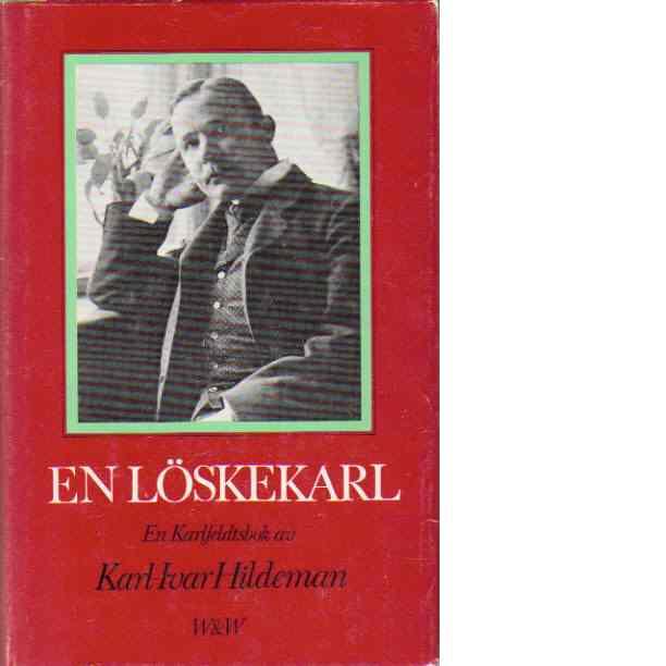 En löskekarl : en Karlfeldtsbok - Hildeman, Karl-Ivar