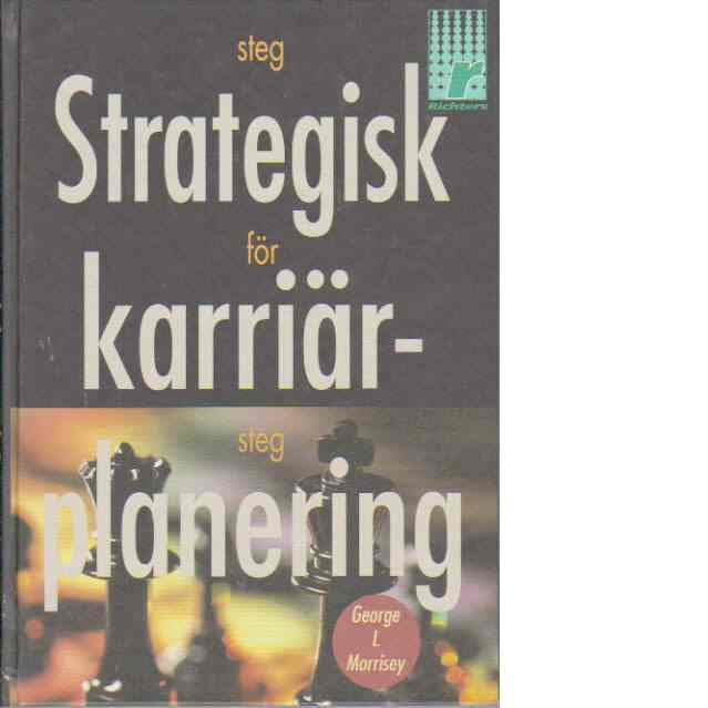 Strategisk karriärplanering : [steg för steg] - Morrisey, George L.