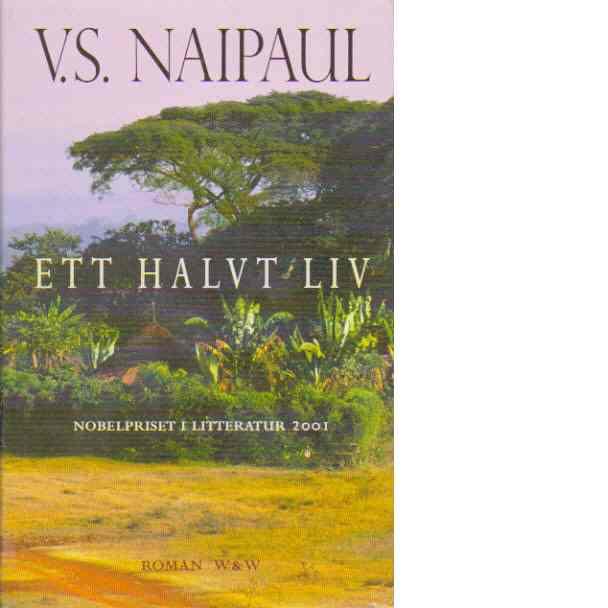 Ett halvt liv : roman - Naipaul, V. S.