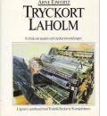 Tryckort Laholm : En bok om staden och tryckeriutvecklingen - Ejwertz, Arne