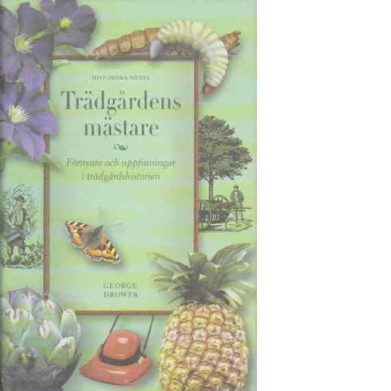Trädgårdens mästare : förnyare och uppfinningar i trädgårdshistorien - Drower, George