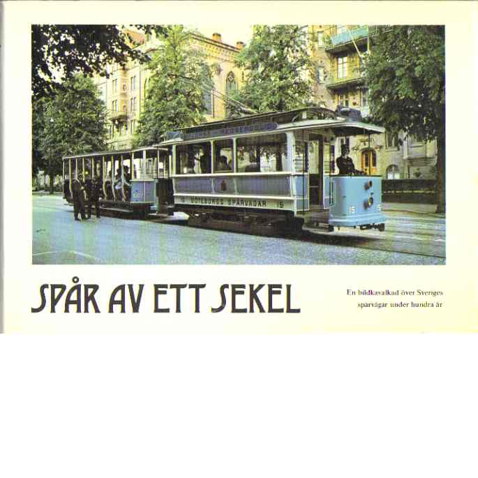 Spår av ett sekel : en bildkavalkad över sveriges spårvägar under hundra år - Red. Karlsson, Lars Olov