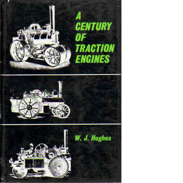 A Century of Traction Engines - Hughes, W.J.