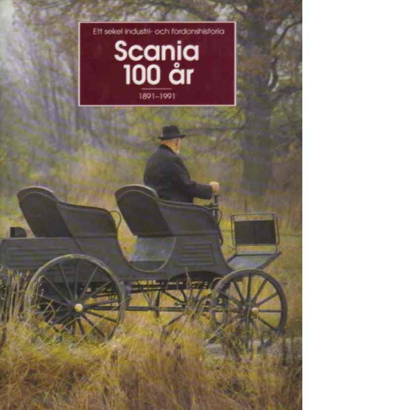 Scania 100 år : 1891-1991 : ett sekel industri- och fordonshistoria - huvudredaktörer: Sandell, Kaj och Streiffert, Bo