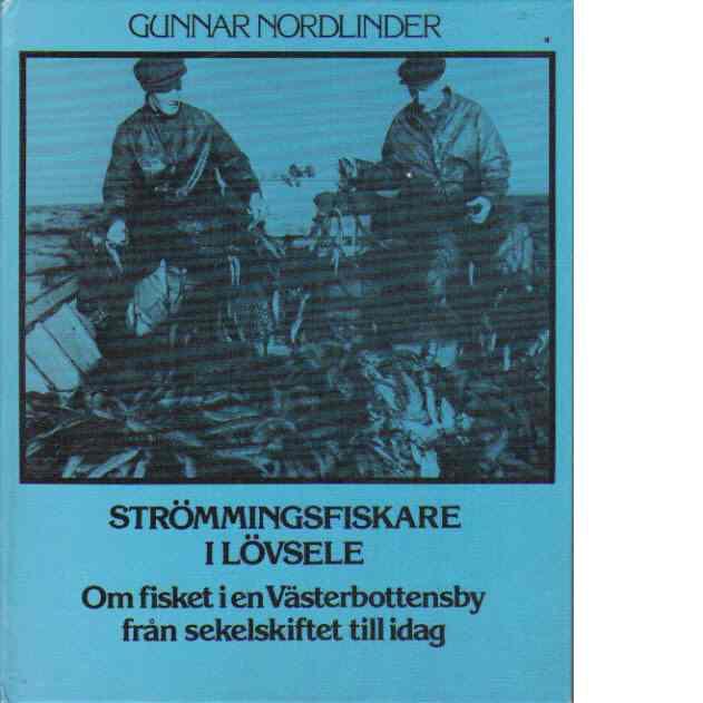 Strömmingsfiskare i Lövsele : om fisket i en Västerbottensby från sekelskiftet till idag - Nordlinder, Gunnar